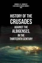 History Of The Crusades Against The Albigenses, In The Thirteenth Century