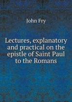 Lectures, Explanatory and Practical on the Epistle of Saint Paul to the Romans