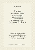 Letters of the Empress Alexandra Feodorovna to the Emperor Nicholas the 2nd. Volume 1