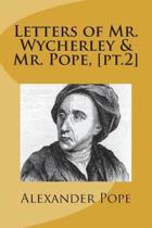 Letters of Mr. Wycherley & Mr. Pope, [pt.2]
