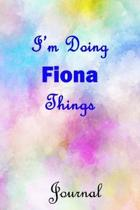 I'm Doing Fiona Things Journal: Fiona First Name Personalized Journal 6x9 Notebook, Wide Ruled (Lined) blank pages, Cute Pastel Notepad, Watercolor Co