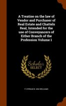 A Treatise on the Law of Vendor and Purchaser of Real Estate and Chattels Real, Intended for the Use of Conveyancers of Either Branch of the Profession Volume 1
