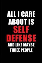 All I Care about Is Self Defense and Like Maybe Three People