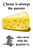 Cheese Is Always The Answer, Who Cares What The Question Is