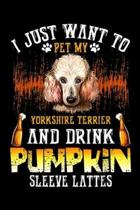 I Just Want To Pet My yorkshire terrier and drink pumpkin sleeve lattes: Just Want To Pet My Poodle And Drink Pumpkin Journal/Notebook Blank Lined Rul