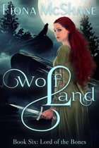 Wolf Land Book Six: Lord of the Bones