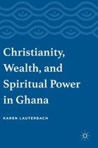 Christianity, Wealth, and Spiritual Power in Ghana