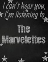 I can't hear you, I'm listening to The Marvelettes creative writing lined notebook: Promoting band fandom and music creativity through writing...one d