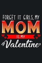Forget It Girls, My Mom Is My Valentine
