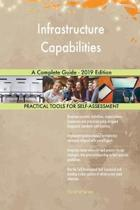 Infrastructure Capabilities a Complete Guide - 2019 Edition