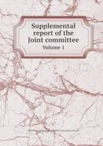 Supplemental Report of the Joint Committee Volume 1