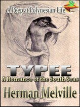 Typee: A Romance of the South Seas, A Peep at Polynesian Life, Classic Travel and Adventure Literature