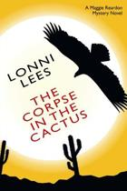 The Corpse in the Cactus - A Maggie Reardon Mystery