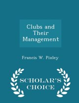 Clubs and Their Management - Scholar's Choice Edition