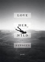 Boek cover Love Her Wild van Atticus Poetry (Hardcover)
