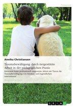 Traumabewältigung durch tiergestützte Arbeit in der pädagogischen Praxis