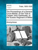 The Proceedings of a General Court Martial, on the Trial of Captain John Garthwaite, of the Sussex Regiment of Militia