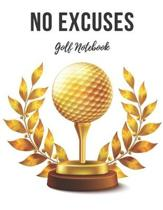 Golf Notebook: No Excuses - Cool Motivational Inspirational Journal, Composition Notebook, Log Book, Diary for Athletes (8.5 x 11 inc
