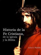 Historia de la Fe Cristiana, de la Biblia & La Iglesia