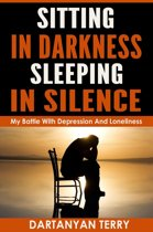 Sitting In Darkness, Sleeping In Silence: My Battle With Depression And Loneliness (Revised Edition)