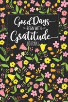 Good Days Begin With Gratitude Journal: A Woman's Blessed & Thankful Blank Lined Notebook, A 6x9'' Gratitude Notebook With 120 Pages For Improving Your