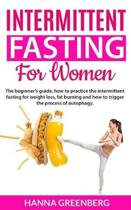 intermittent fasting for women: The beginner's guide, how to practice the intermittent fasting for weight loss, fat burning and how to trigger the pro