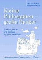 Kleine Philosophen-grosse Denker. Philosophieren mit Kindern in der Grundschule