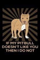 If My Pitbull Doesn't Like You Then I Do Not: A Blank Ruled Pitbull Notebook For Dog Lovers