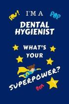 I'm A Dental Hygienist What's Your Superpower?: Perfect Gag Gift For A Superpowered Dental Hygienist - Blank Lined Notebook Journal - 100 Pages 6 x 9
