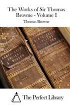 The Works of Sir Thomas Browne - Volume I