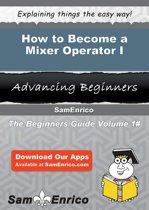 How to Become a Mixer Operator I