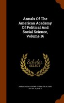 Annals of the American Academy of Political and Social Science, Volume 16