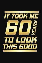It Took Me 60 Years To Look This Good: Happy 60th Birthday 60 Years Old Gifts