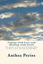 Coping with Loss and Dealing with Grief: The Stages of Grief and 20 Simple Ways on How to Get Through the Bad Days