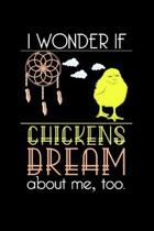 I wonder If Chickens Dream About Me, Too: Lined A5 Notebook for Chicks and Chicken Journal