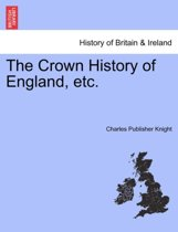 The Crown History of England, Etc.