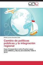 Cambio de Politicas Publicas y La Integracion Regional
