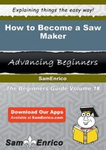 How to Become a Saw Maker