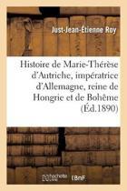 Histoire de Marie-Th r se d'Autriche, Imp ratrice d'Allemagne, Reine de Hongrie Et de Boh me