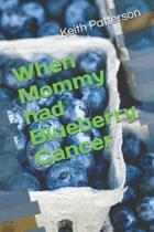 When Mommy Had Blueberry Cancer