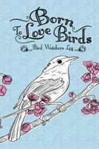 Bird Watching Log Born to Love Birds