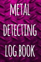 Metal Detecting Log Book: The perfect way to record your metal detecting finds - perfect gift for metal detects!