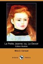 La Petite Jeanne; Ou, Le Devoir (Edition Illustree) (Dodo Press)