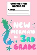 Composition Notebook New Mermaid In 3rd Grade: 3rd Grade Girls Composition Book, Ruled Writing Paper, Mermaid Notebook for Notes & Assignments, Journa