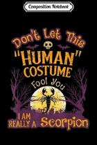 Composition Notebook: Don't Let Human Costume Fool You I'm Really Scorpion Journal/Notebook Blank Lined Ruled 6x9 100 Pages
