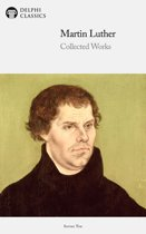 Delphi Collected Works of Martin Luther (Illustrated)