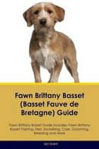 Fawn Brittany Basset (Basset Fauve de Bretagne) Guide Fawn Brittany Basset Guide Includes
