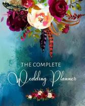 The Complete Wedding Planner: Boho Style Organizer and Budget Worksheet For Brides To Be: Budget, Timeline, Checklists, Guest List, Table Seating We