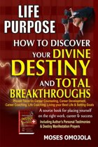 Life Purpose: How To Discover Your Divine Destiny And Total Breakthroughs - Proven Tools On Career Counseling, Career Development, Career Coaching, Life Coaching, Living Your Best Life & Setting Goals