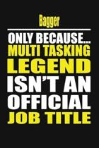Bagger Only Because Multi Tasking Legend Isn't an Official Job Title